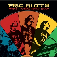 Eric Butts | What I Know Right Now