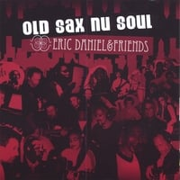 Eric Daniel & Friends | Old Sax Nu Soul