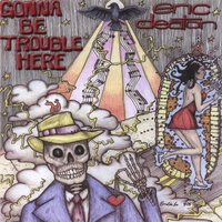 Eric Deaton | Gonna Be Trouble Here