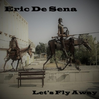 eric de sena let s fly away cd baby music store