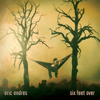 Eric Endres | Six Feet Over