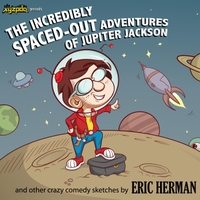 Eric Herman | The Incredibly Spaced-Out Adventures of Jupiter Jackson