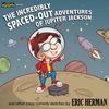 Eric Herman: The Incredibly Spaced-Out Adventures of Jupiter Jackson