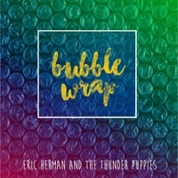Eric Herman and the Thunder Puppies | Bubble Wrap