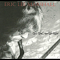 Eric Lee Marshall | This, That, and the Other