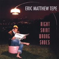 Eric Matthew Tepe | Right Shirt Wrong Shoes