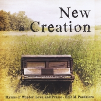 Eric M. Pazdziora | New Creation: Hymns of Wonder, Love, and Praise