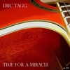 Eric Tagg: Time For a Miracle
