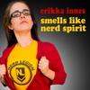 Erikka Innes: Smells Like Nerd Spirit