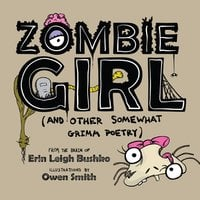 Erin Leigh Bushko: Zombie Girl (And Other Somewhat Grimm Poetry)