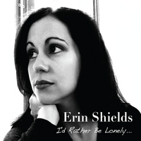 Erin Shields | I'd Rather Be Lonely