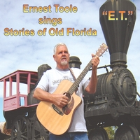 Ernest Toole | Ernest Toole Sings Stories of Old Florida