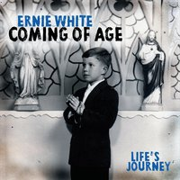 Ernie White | Coming of Age