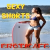 Eroticafe: Sexy Shorts