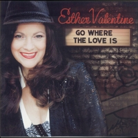 Esther Valentine | Go Where the Love Is