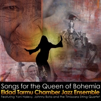 Eldad Tarmu Chamber Jazz Ensemble | Songs for the Queen of Bohemia