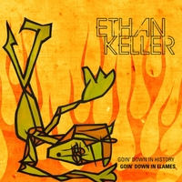Ethan Keller | Goin Down in History, Goin Down in Flames