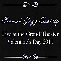 Etowah Jazz Society | Live At the Grand Theater (Valentines Day 2011)