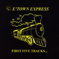 E'Town Express | First Five Tracks...