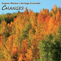 Eugene Marlow's Heritage Ensemble | Changes