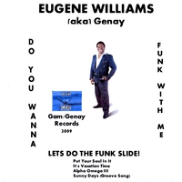 Eugene Williams (aka) Genay | Do You Want To Funk With Me (Lets Do The Funk Slide)
