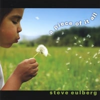 Steve Eulberg : a piece of it all