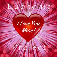 Euphonic Project | I Love You More!