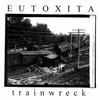 Eutoxita: Trainwreck