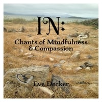 Eve Decker | In: Chants of Mindfulness and Compassion