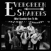 Evergreen Shakers | What Granddad Gave to Me