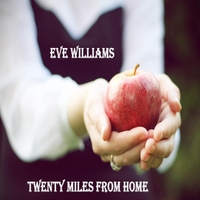 Eve Williams: Twenty Miles from Home