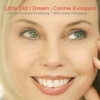 Connie Evingson | Little Did I Dream - Songs By Dave Frishberg