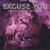 Excuse You: Behind the Mirror