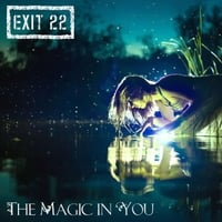 Exit 22 | The Magic in You - Single