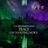 The Universexplodes | Peace (I'm Wanting More)