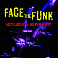 Face the Funk | Somebody's Gotta Do It