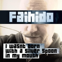 Faihido | I Wasn't Born with a Silver Spoon in My Mouth