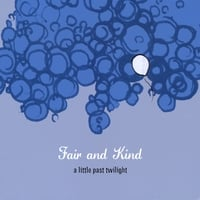 Fair and Kind | A Little Past Twilight