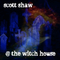 Scott Shaw | At the Witch House
