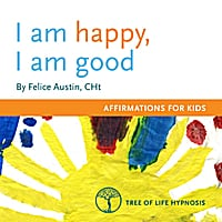 Felice Austin, CHt | I am Happy, I am Good: Affirmations for Kids