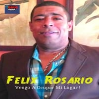 Felix Rosario: Vengo a Ocupar Mi Lugar