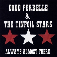 Dodd Ferrelle & The Tinfoil Stars | Always Almost There