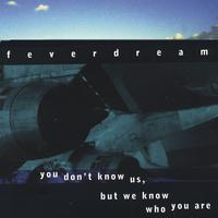 Feverdream | you don't know us, but we know who you are