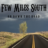 Few Miles South | On Down the Road