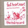 Fast Heart Mart: The Red Record
