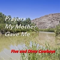 Five and Dime Cowboys | Prayers My Mother Gave Me