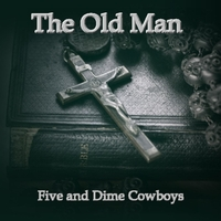 Five and Dime Cowboys | The Old Man