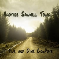 Five and Dime Cowboys | Another Sawmill Town