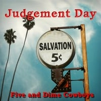 Five and Dime Cowboys | Judgement Day
