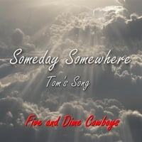 Five and Dime Cowboys | Someday, Somewhere (Tom's Song)